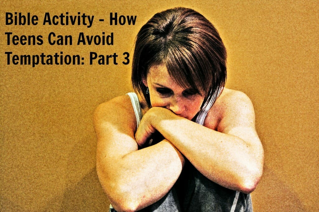 Bible Activity – How Teens Can Avoid Temptation: Part 3