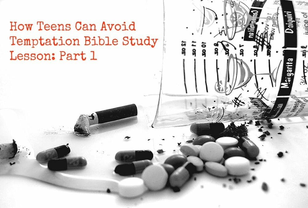 How Teens Can Avoid Temptation Bible Study Lesson: Part 1