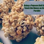 Using a Popcorn Ball Snack to Teach the House on the Rock Parable