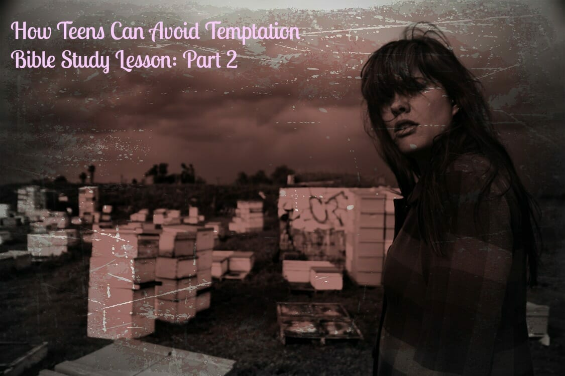 How Teens Can Avoid Temptation Bible Study Lesson: Part 2