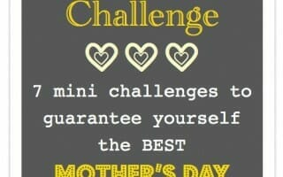 7 Mini Challenges to Make this Mothers Day the Best Ever