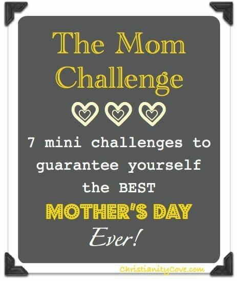 Mothers day mom challenge christianity cove for Things to make for your mom for mother s day