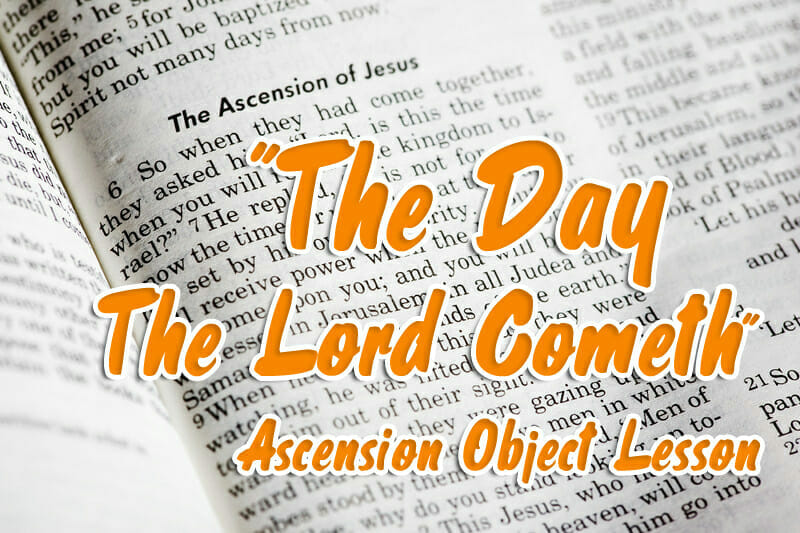 """The Day The Lord Cometh"" Ascension Lesson Using Household Objects"