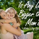 Is Any Love Bigger than Mom's?  Mother's Day Object Lesson
