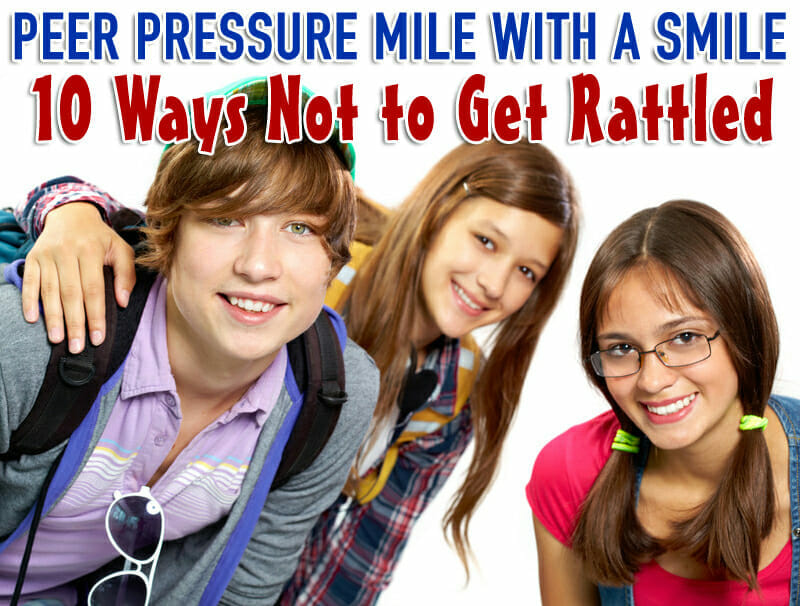 Peer Pressure Mile with a Smile; Ten Ways Not to Get Rattled
