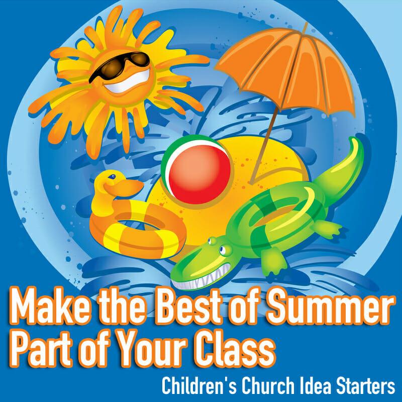 Children's Church Idea Starter: Make the Best of Summer Part of Your Class