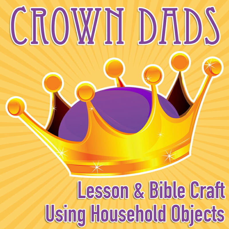 Lesson & Bible Craft Using Household Objects: Crown Dads