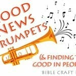 Bible Craft: Good News Trumpets (and finding the good in people!)