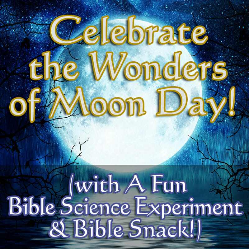 Celebrate the Wonders of Moon Day!  (with A Fun Bible Science Experiment & Snack!)