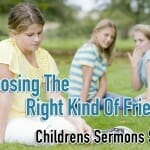 """Choosing The Right Kind Of Friends"" – Childrens Sermons Series"