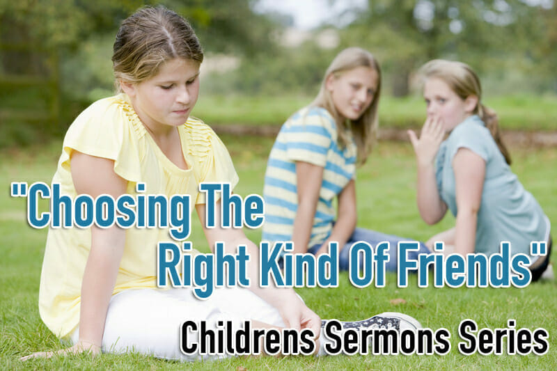 """""""Choosing The Right Kind Of Friends"""" – Childrens Sermons Series"""