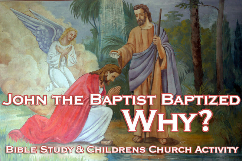 """John the Baptist Baptized- Why?""  Childrens Church Activity"