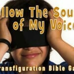 Follow The Sound of My Voice…  Transfiguration Bible Game
