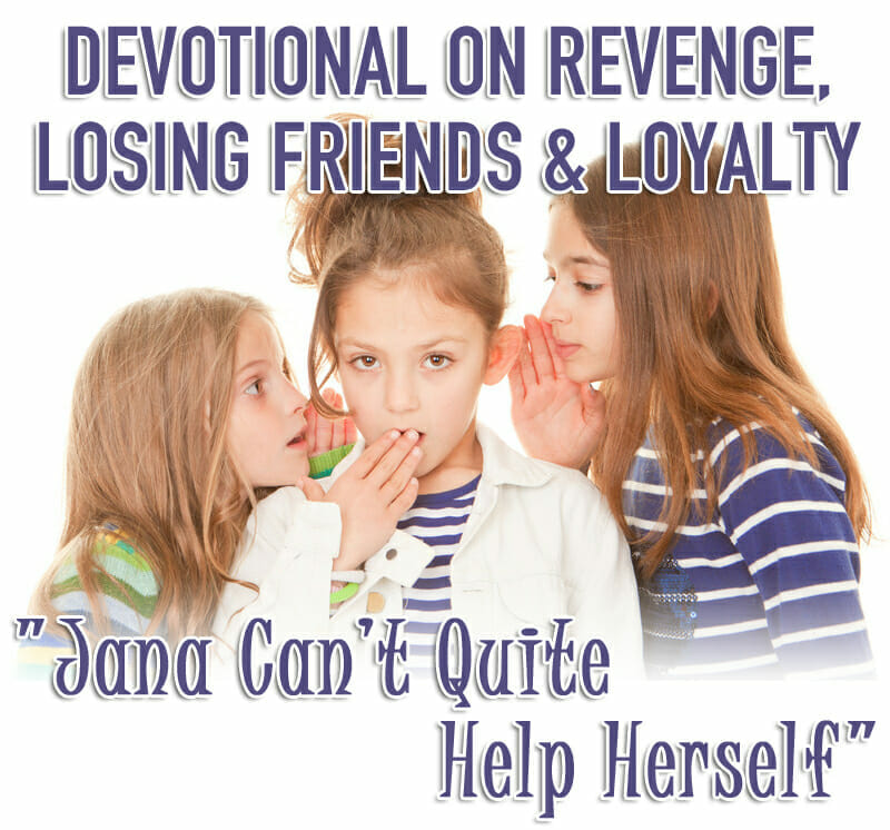 """Jana Can't Quite Help Herself"" – Devotional on Revenge, Losing Friends & Loyalty"