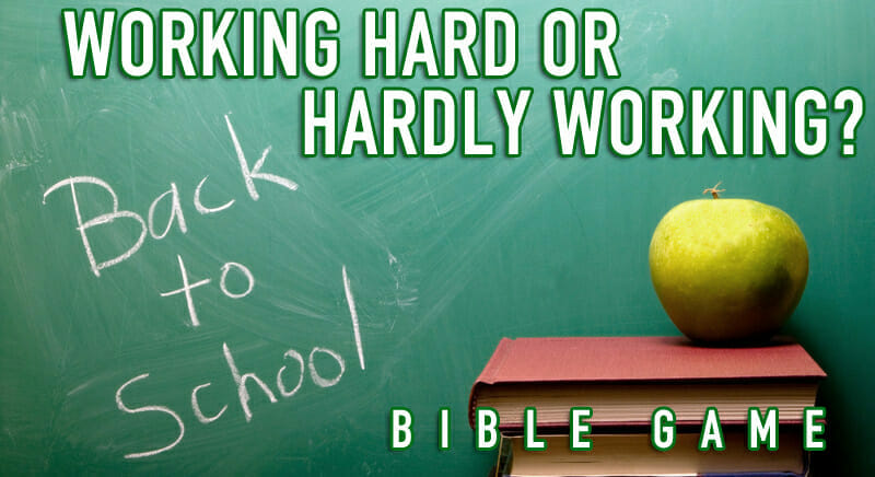 "Back to School Bible Game: ""Working Hard or Hardly Working?"""
