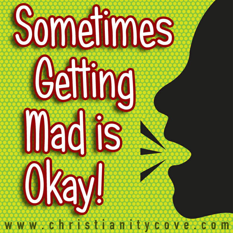 Sometimes Getting Mad is Okay: Sunday School Lesson - Christianity Cove