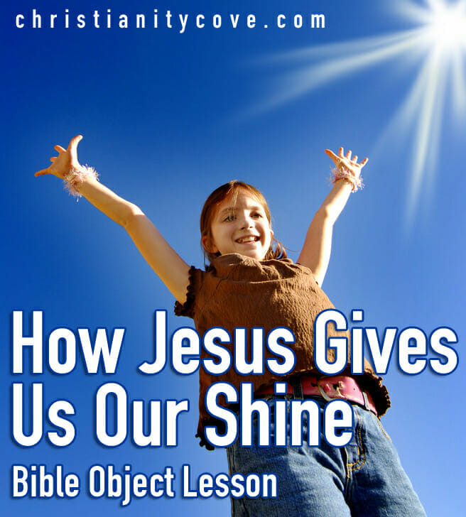 Bible Object Lesson: How Jesus Gives us our Shine