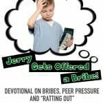"""Jerry Gets Offered a Bribe"" """" A Devotional on Bribes, Peer Pressure and Ratting Out"