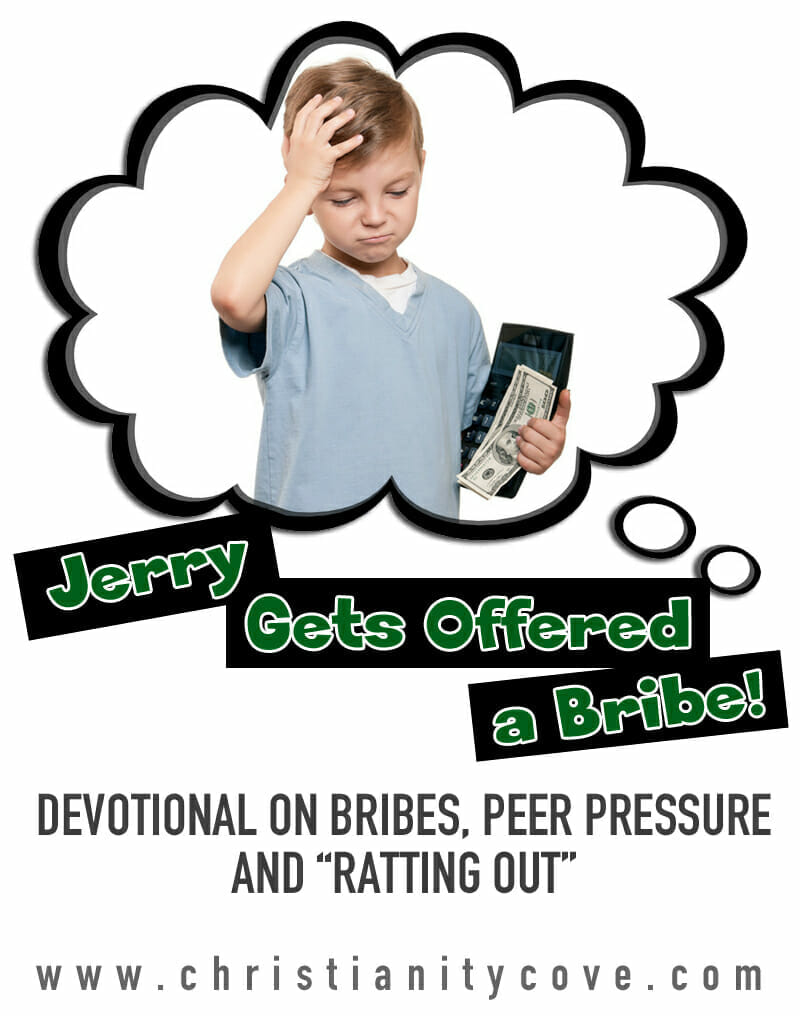 """""""Jerry Gets Offered a Bribe"""" """""""" A Devotional on Bribes, Peer Pressure and Ratting Out"""