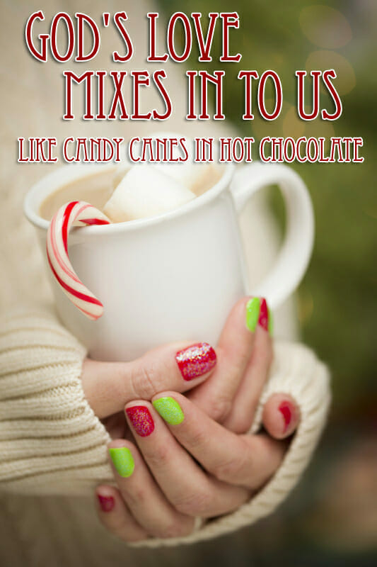 God's Love Mixes In To Us – Like Candy Canes in Hot Chocolate