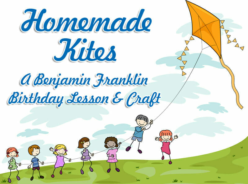 Homemade Kites: A Craft to Celebrate Ben Franklin's Birthday