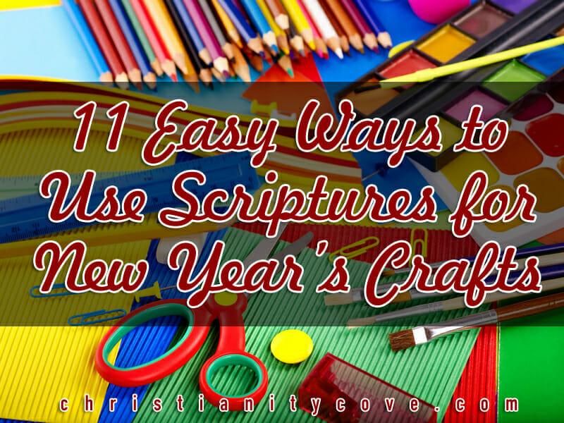 11 Easy Ways to Use New Year\'s Scriptures for Crafts - Christianity Cove