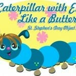 St. Stephen's Day Object Lesson: A Caterpillar with Eyes Like a Butterfly
