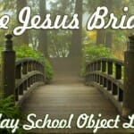 """The Jesus Bridge"" Sunday School Object Lesson"