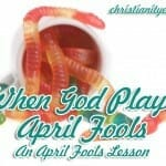 When God Plays April Fools: An April Fools Lesson