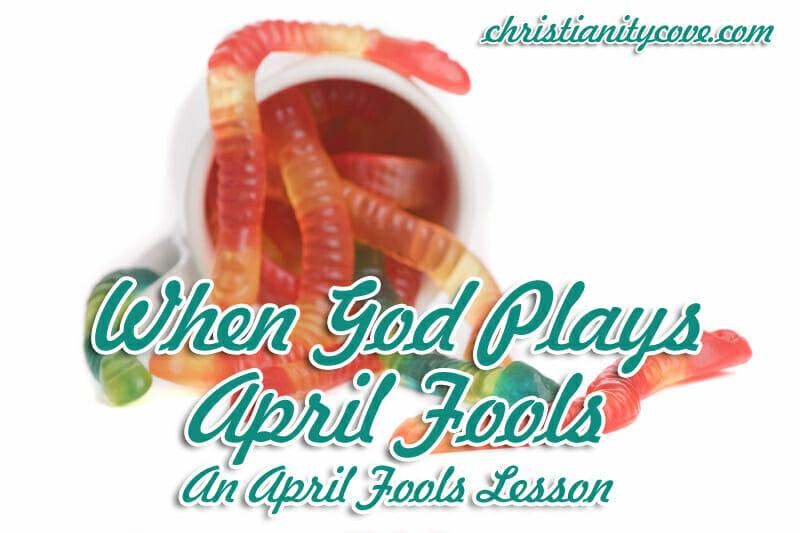 When God Plays April Fools: An April Fools Lesson