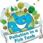 Pollution in a Fish Tank: An Earth Day Science Experiment
