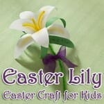 """Easter Lily"" Easter Craft for Kids"
