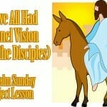 Palm Sunday Lesson: We've All Had Tunnel Vision (Even the Disciples)
