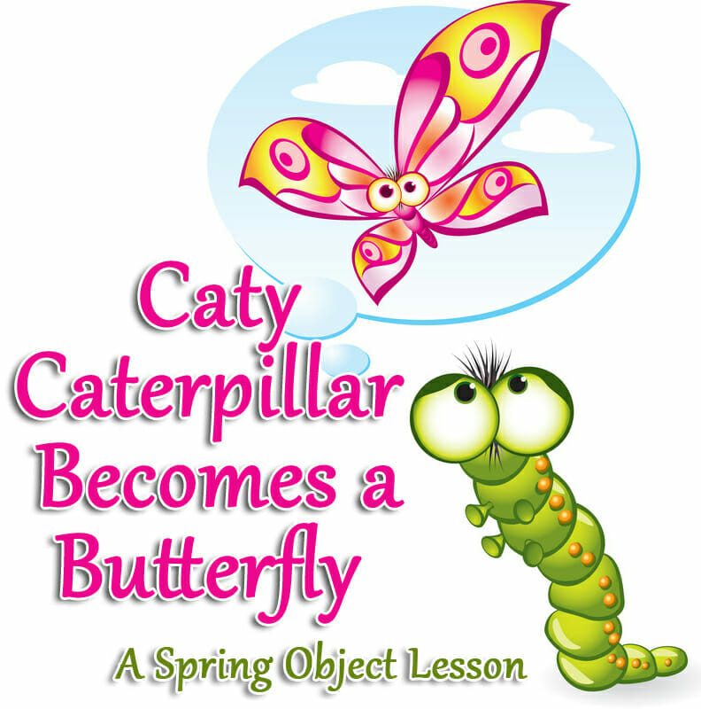 Spring Object Lesson: Caty Caterpillar Becomes a Butterfly