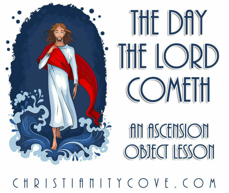 "The Day of the Lord Cometh""¦ An Ascension Object Lesson"