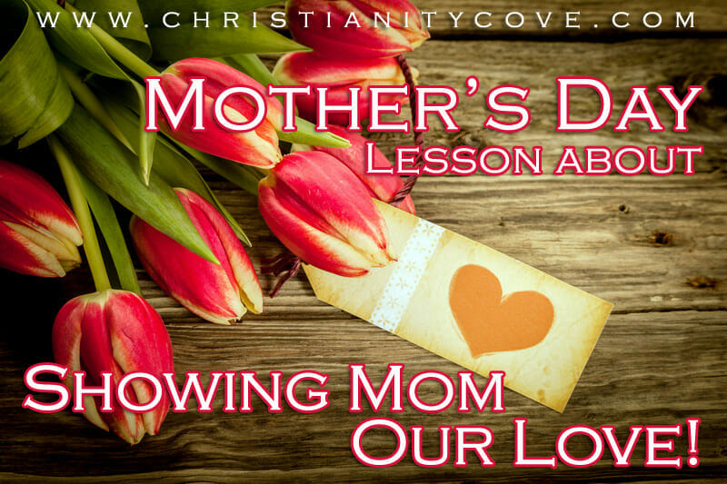 Mother's Day Lesson about Showing Mom Our Love!