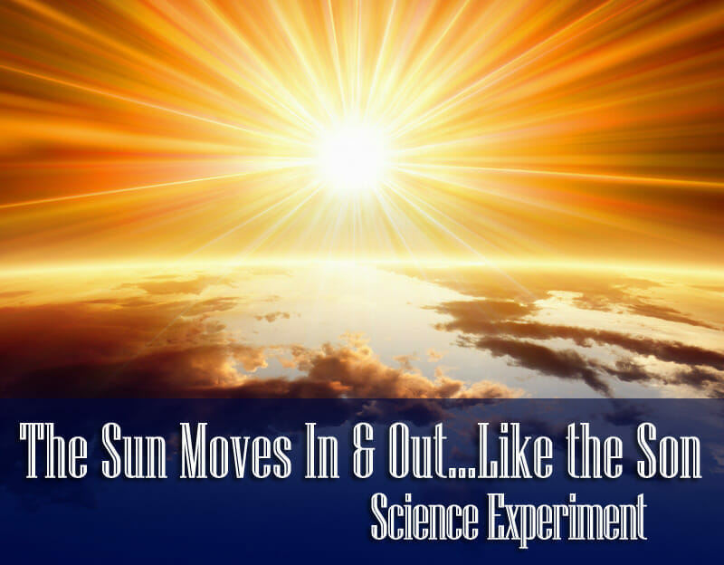 "Science Experiment: The Sun Moves In & Out""¦Like the Son"