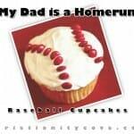 """My Dad is a Homerun"" Baseball Cupcakes"