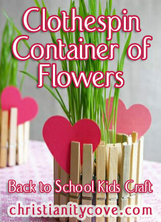 Clothes Pin Container of Flowers – A Back To School Kids Craft