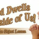 God Dwells Inside of Us! – A Bible Object Lesson