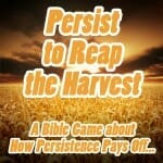 """Persist To Reap The Harvest"" – A Bible Game about How Persistence Pays Off…"
