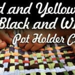 """Red and Yellow, Black and White"" Pot Holder Craft"