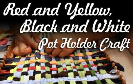 """""""Red and Yellow, Black and White"""" Pot Holder Craft"""