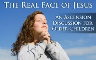 real face of jesus ascension teen sunday school lesson