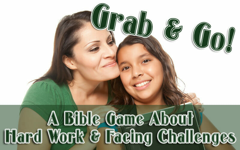 """""""Grab & Go!"""" – A Bible Game About Hard Work & Facing Challenges"""
