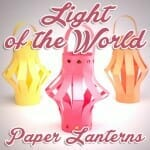 """Light of the World"" Paper Lanterns Bible Craft"