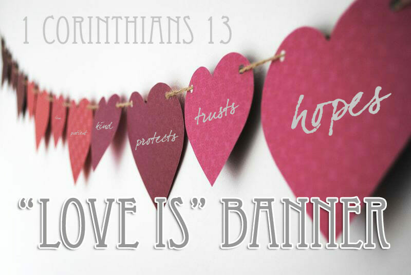 "1 Corinthians 13 ""Love Is"" Banner & Valentines Craft"