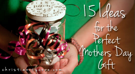 15 Ideas For The Perfect Mother 39 S Day Gift Christianity