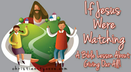 "If Jesus Were Watching""¦ A Bible Lesson about Giving Our All"