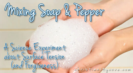 Forgiveness Science Experiment Mixing Soap Pepper Christianity Cove